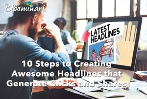 10 Steps to Creating Awesome Headlines that Generate Clicks and Shares