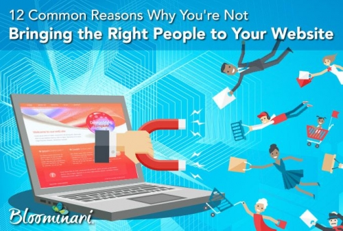 12 Common Reasons Why You're Not Bringing the Right People to Your Website