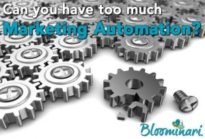 Can You Have Too Much Marketing Automation?