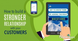 How to Build a Stronger Relationship with Your Customers: Get to Know Them by Asking the Right Questions